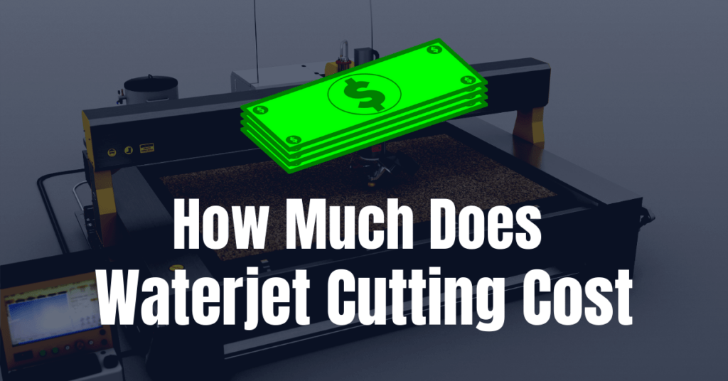 How Much Does Waterjet Cutting Cost?