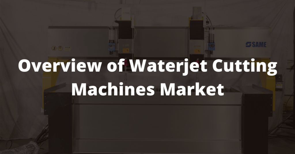 Overview of Waterjet Cutting Machines Market