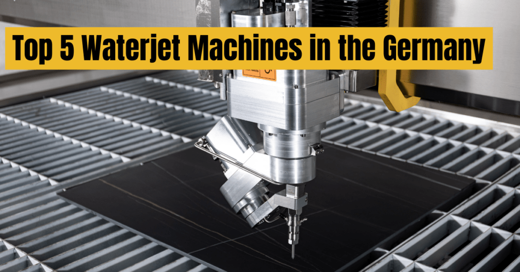 Top 5 Waterjet Machines in the Germany