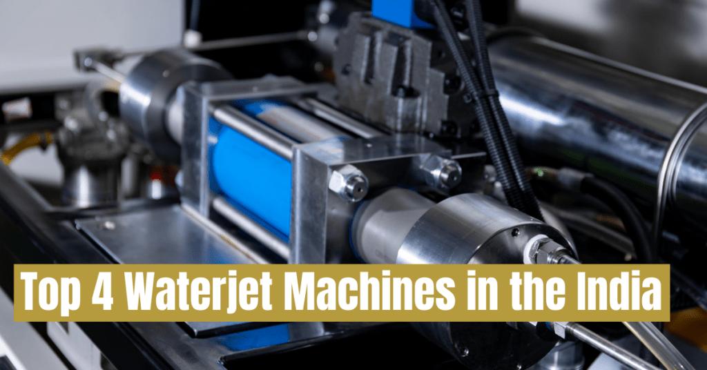 Top 4 Waterjet Machines in the India