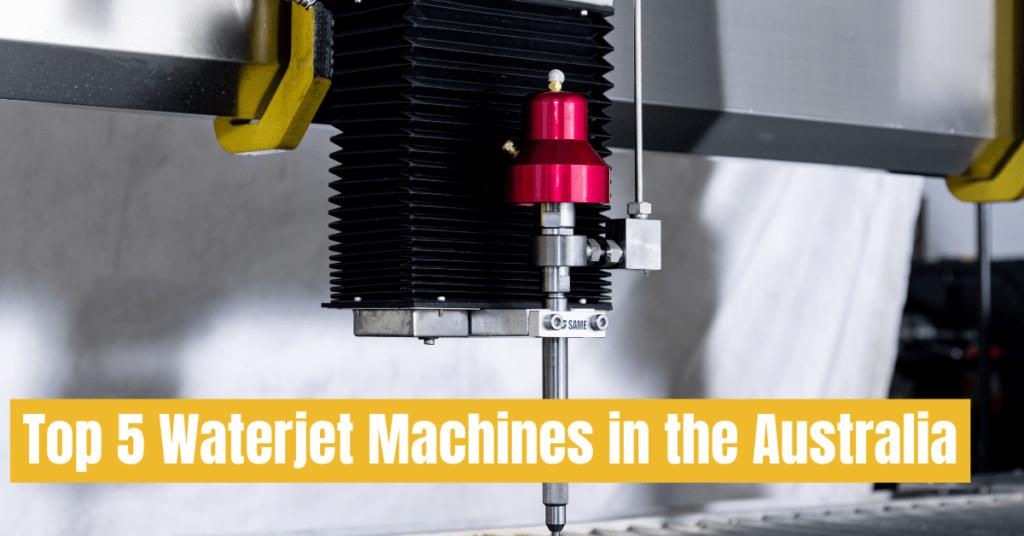 Top 5 Waterjet Machines in the Australia