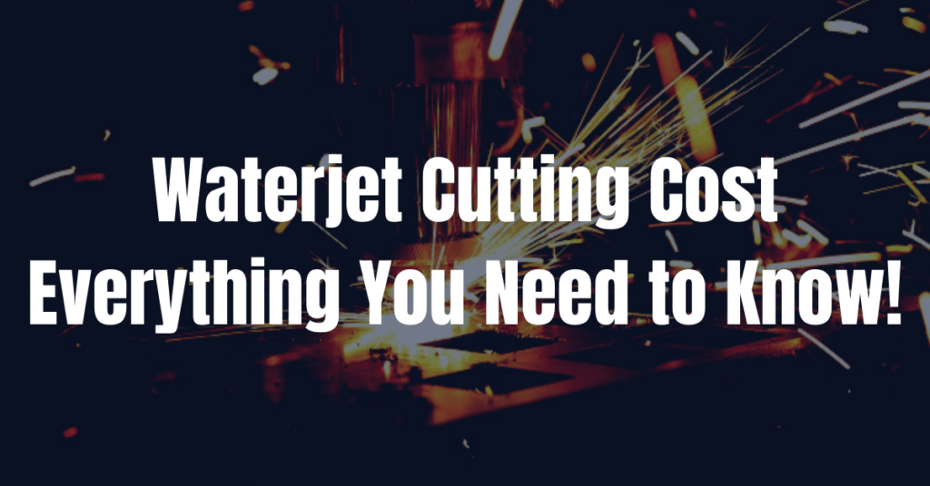 Waterjet Cutting Cost Everything You Need to Know 1