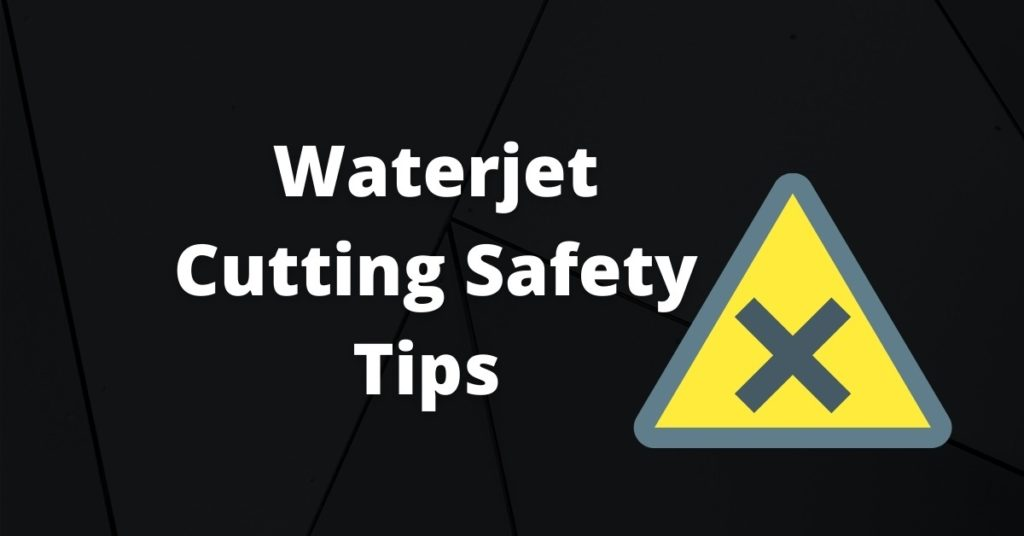 Waterjet cutting safety tips