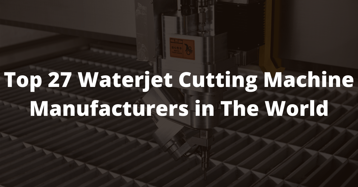 Top 27 Waterjet Cutting Machine Manufacturers in The World