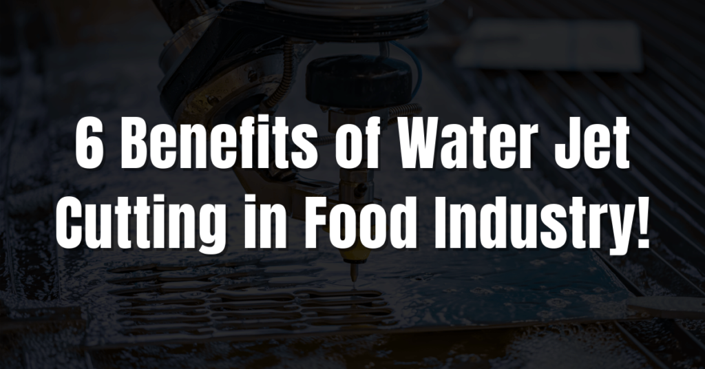 Benefits of Water Jet Cutting in Food Industry