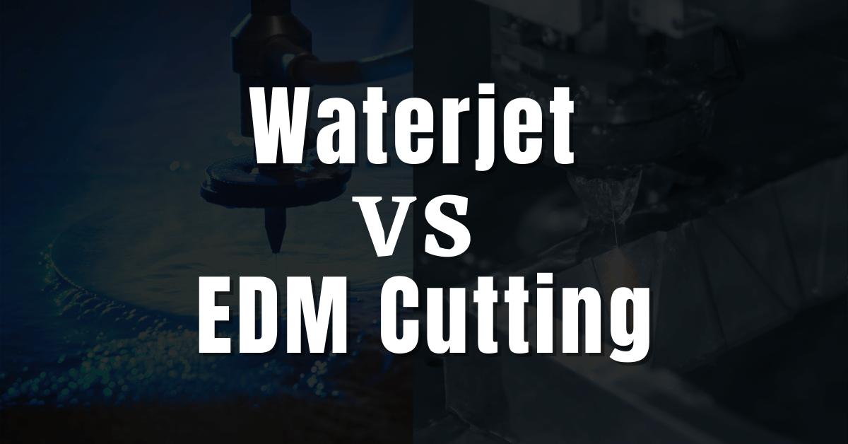 Waterjet VS EDM Cutting